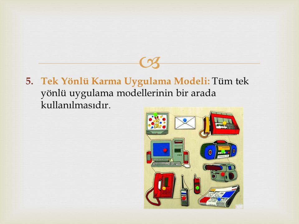 Tek Yönlü Karma Uygulama Modeli: Tüm tek yönlü uygulama modellerinin bir arada kullanılmasıdır.