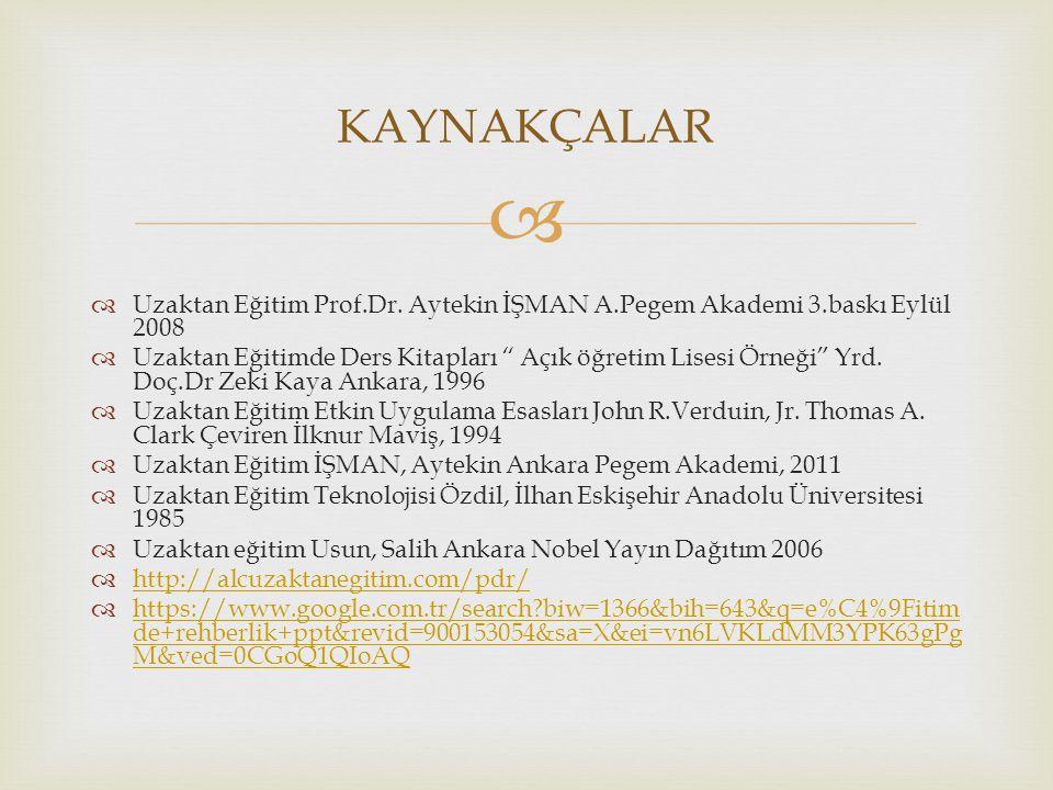 KAYNAKÇALAR Uzaktan Eğitim Prof.Dr. Aytekin İŞMAN A.Pegem Akademi 3.baskı Eylül 2008.
