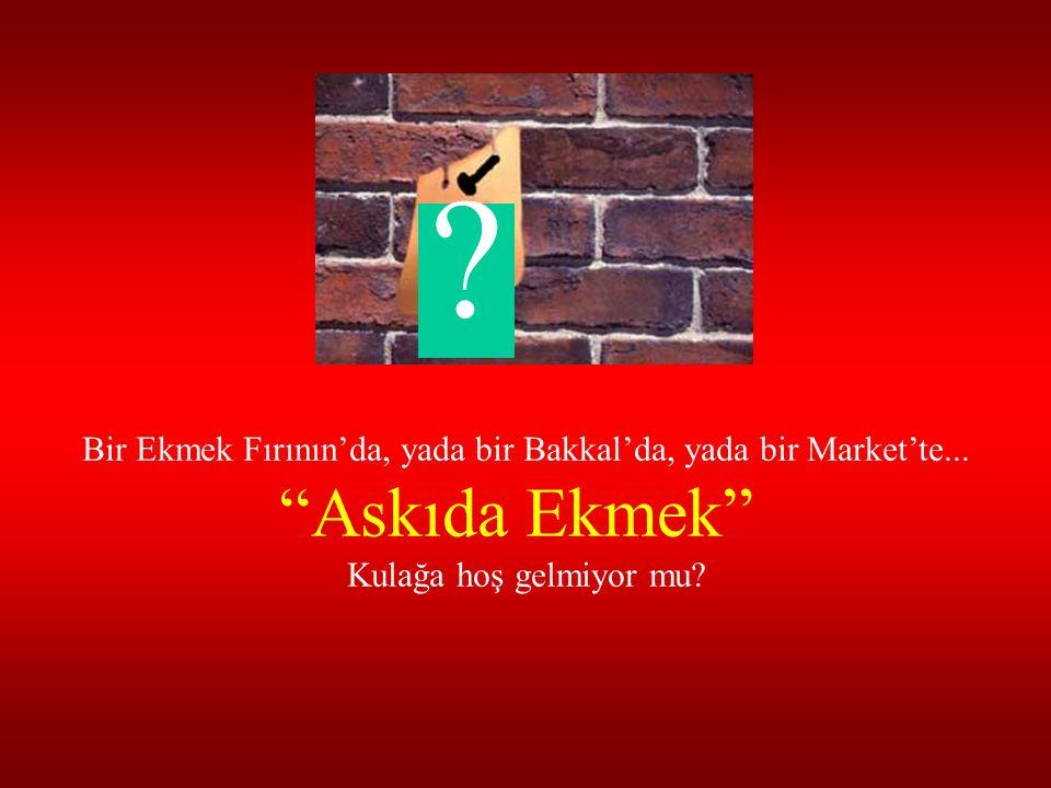 Bir Ekmek Fırının'da, yada bir Bakkal'da, yada bir Market'te...