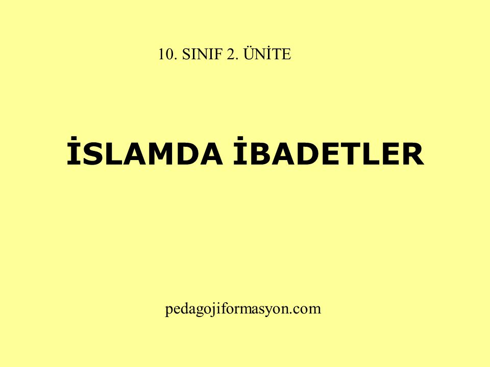 10. SINIF 2. ÜNİTE İSLAMDA İBADETLER pedagojiformasyon.com
