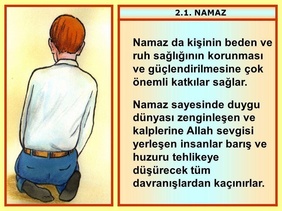 2.1. NAMAZ Namaz da kişinin beden ve ruh sağlığının korunması ve güçlendirilmesine çok önemli katkılar sağlar.