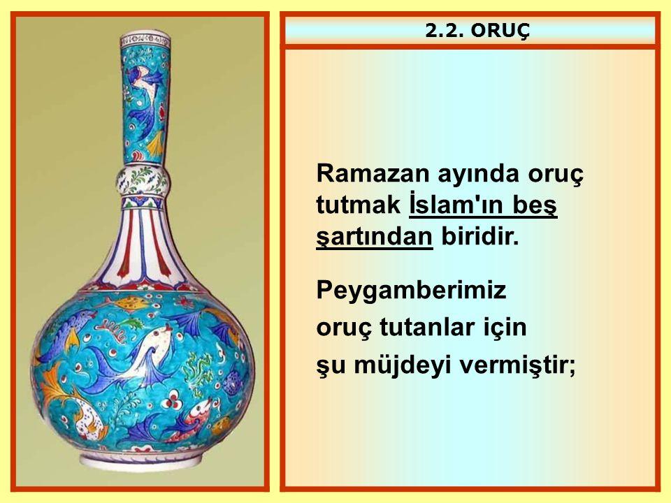 Ramazan ayında oruç tutmak İslam ın beş şartından biridir.