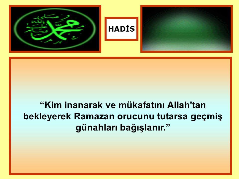 HADİS Kim inanarak ve mükafatını Allah tan bekleyerek Ramazan orucunu tutarsa geçmiş günahları bağışlanır.