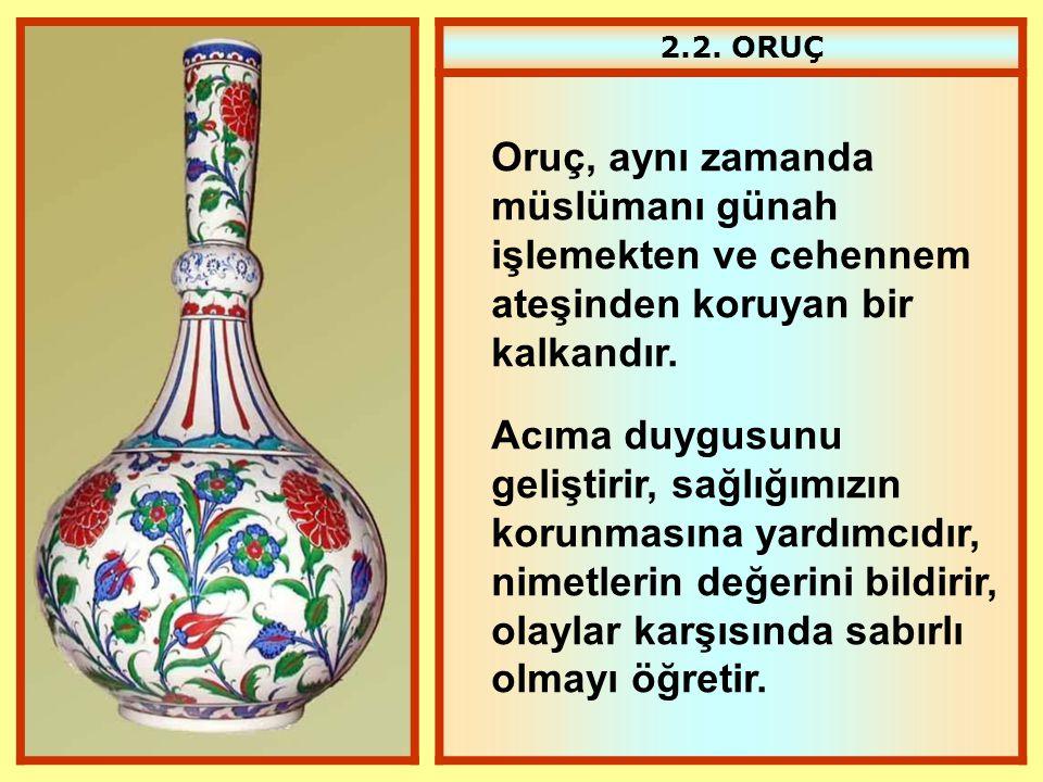 2.2. ORUÇ Oruç, aynı zamanda müslümanı günah işlemekten ve cehennem ateşinden koruyan bir kalkandır.