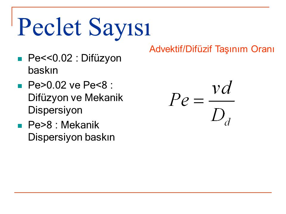 Peclet Sayısı Pe<<0.02 : Difüzyon baskın