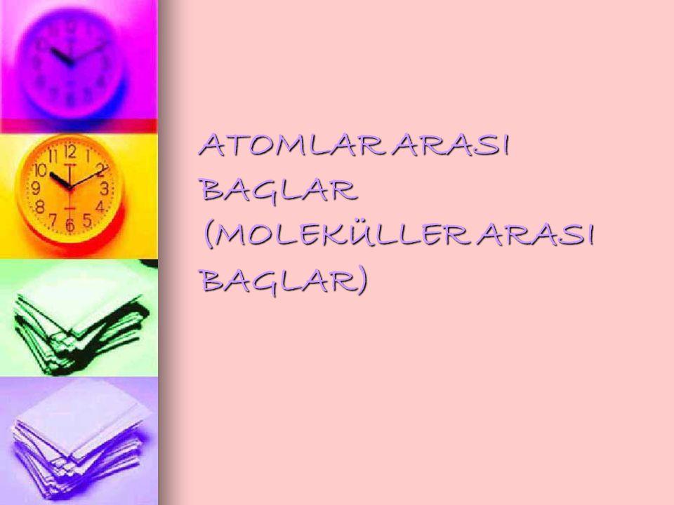 ATOMLAR ARASI BAGLAR (MOLEKÜLLER ARASI BAGLAR)