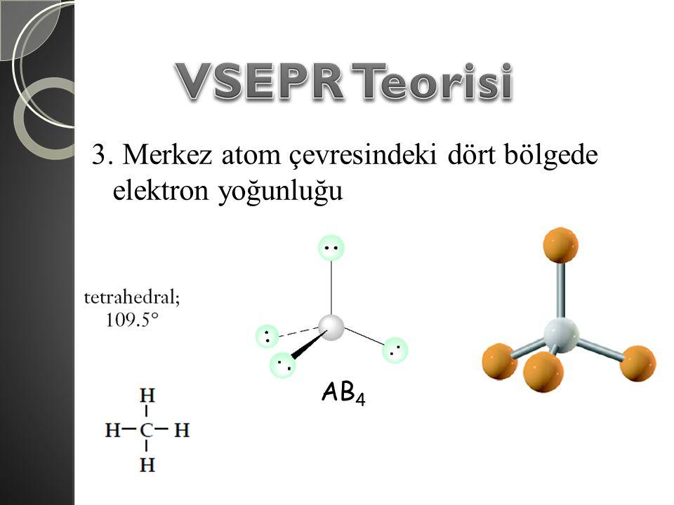 VSEPR Teorisi 3. Merkez atom çevresindeki dört bölgede elektron yoğunluğu AB4