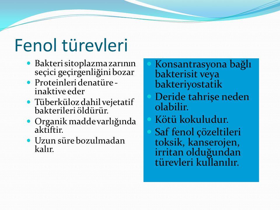 Fenol türevleri Konsantrasyona bağlı bakterisit veya bakteriyostatik