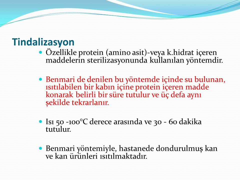 Tindalizasyon Özellikle protein (amino asit)-veya k.hidrat içeren maddelerin sterilizasyonunda kullanılan yöntemdir.