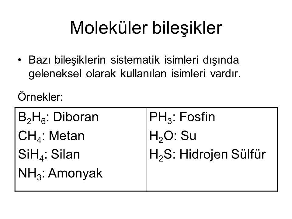 Moleküler bileşikler B2H6: Diboran CH4: Metan SiH4: Silan NH3: Amonyak