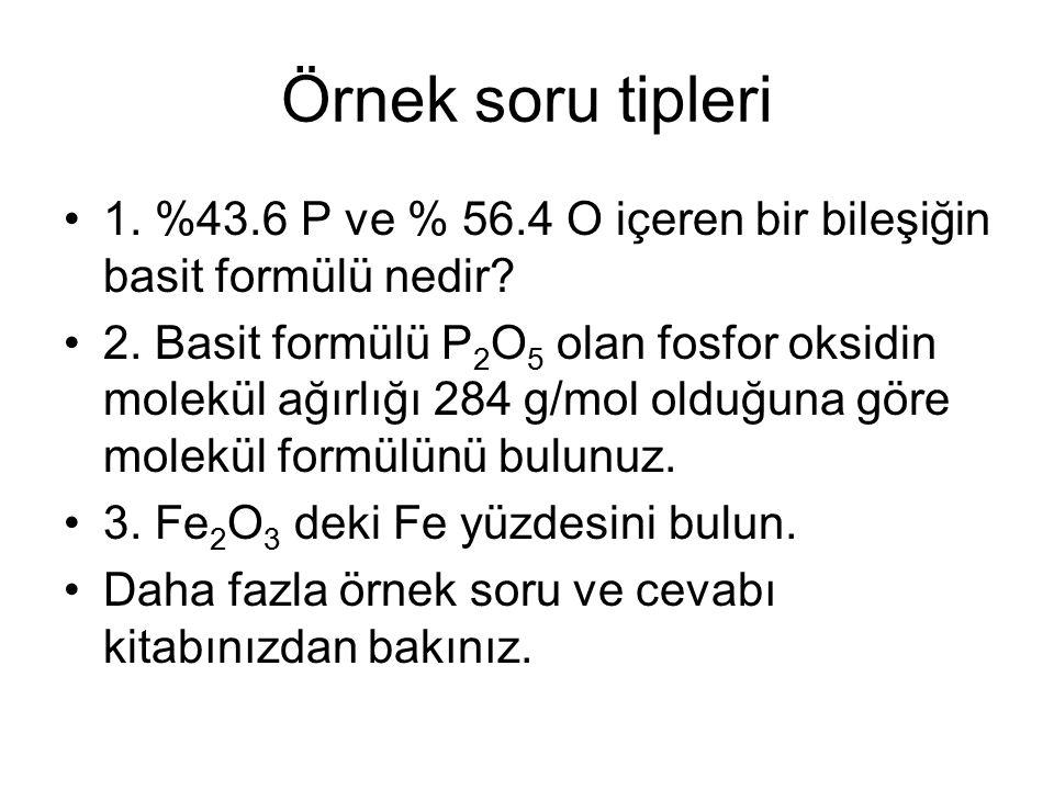 Örnek soru tipleri 1. %43.6 P ve % 56.4 O içeren bir bileşiğin basit formülü nedir