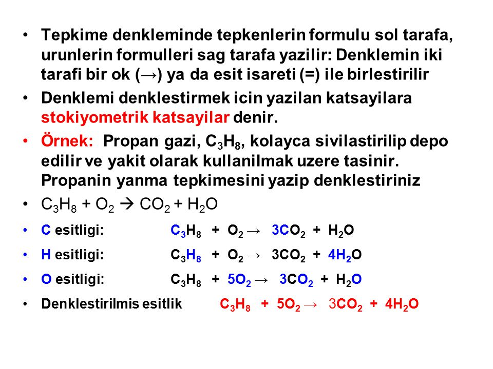 Tepkime denkleminde tepkenlerin formulu sol tarafa, urunlerin formulleri sag tarafa yazilir: Denklemin iki tarafi bir ok (→) ya da esit isareti (=) ile birlestirilir