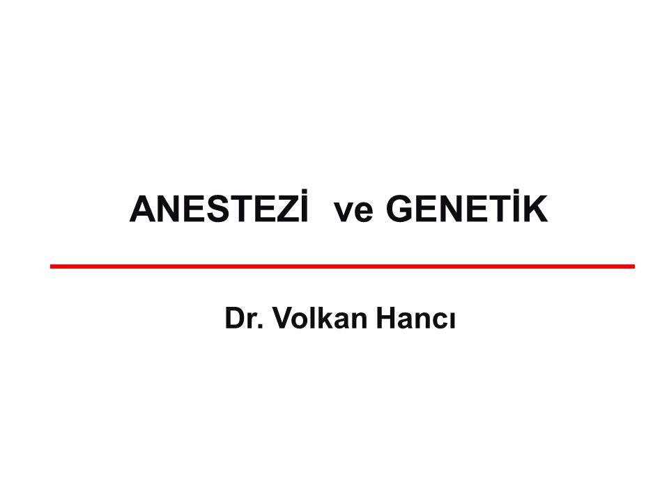 ANESTEZİ ve GENETİK Dr. Volkan Hancı