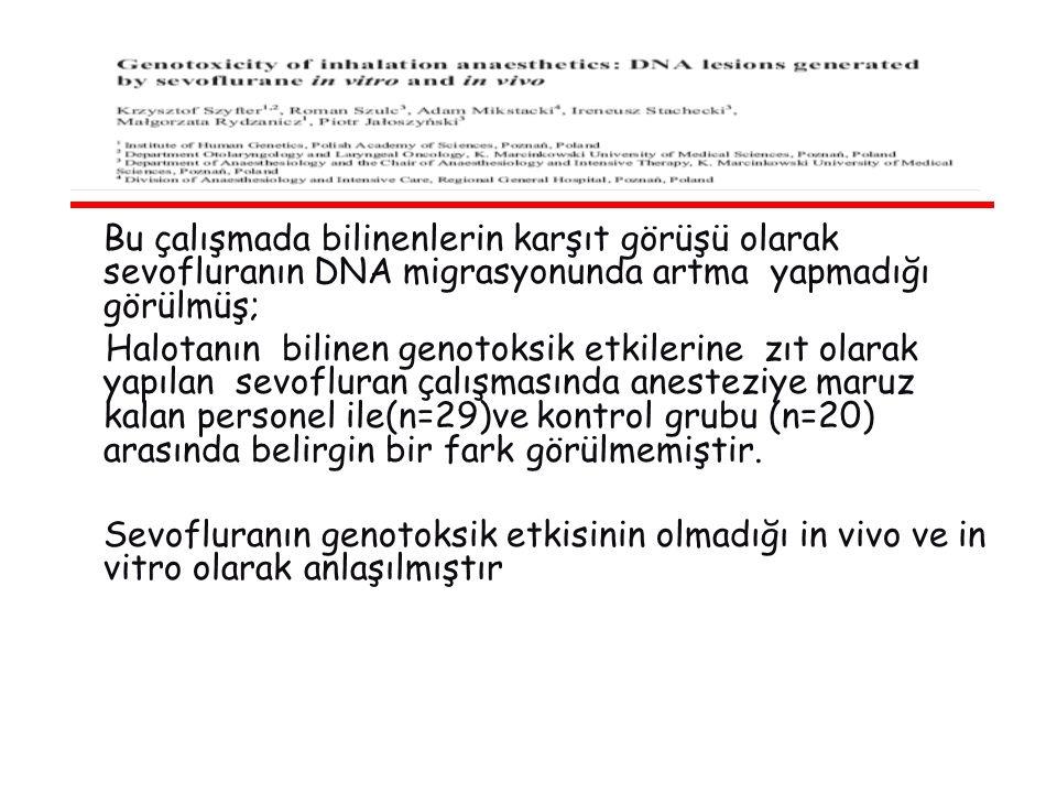 Bu çalışmada bilinenlerin karşıt görüşü olarak sevofluranın DNA migrasyonunda artma yapmadığı görülmüş;