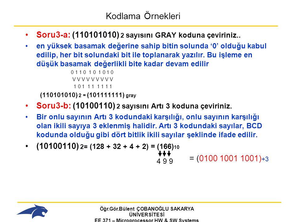 Kodlama Örnekleri Soru3-a: (110101010) 2 sayısını GRAY koduna çeviriniz..