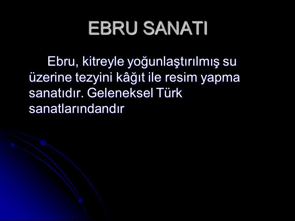 EBRU SANATI Ebru, kitreyle yoğunlaştırılmış su üzerine tezyini kâğıt ile resim yapma sanatıdır.