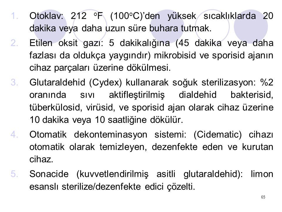 Otoklav: 212 oF (100oC)'den yüksek sıcaklıklarda 20 dakika veya daha uzun süre buhara tutmak.