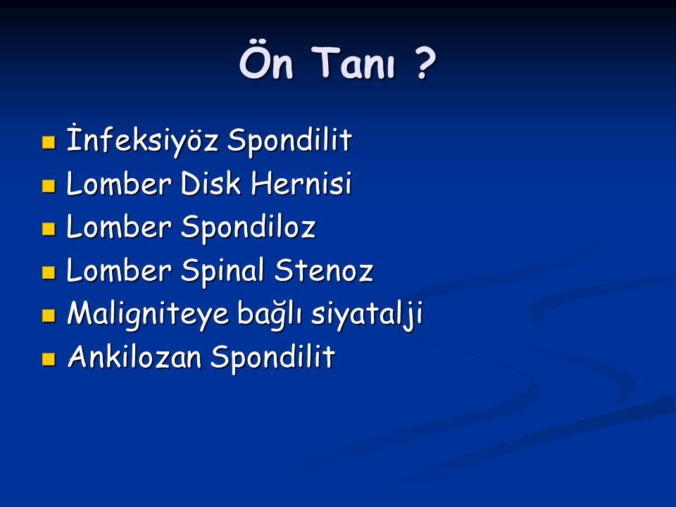 Ön Tanı İnfeksiyöz Spondilit Lomber Disk Hernisi Lomber Spondiloz