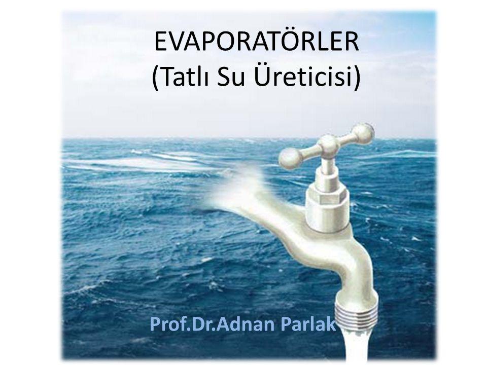 EVAPORATÖRLER (Tatlı Su Üreticisi)