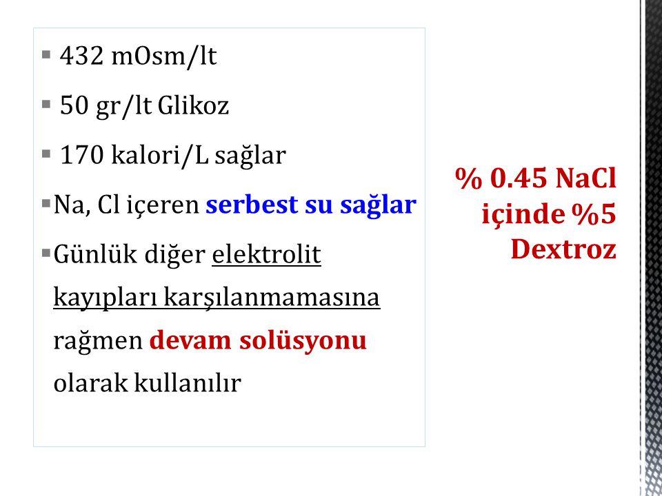 % 0.45 NaCl içinde %5 Dextroz 432 mOsm/lt 50 gr/lt Glikoz