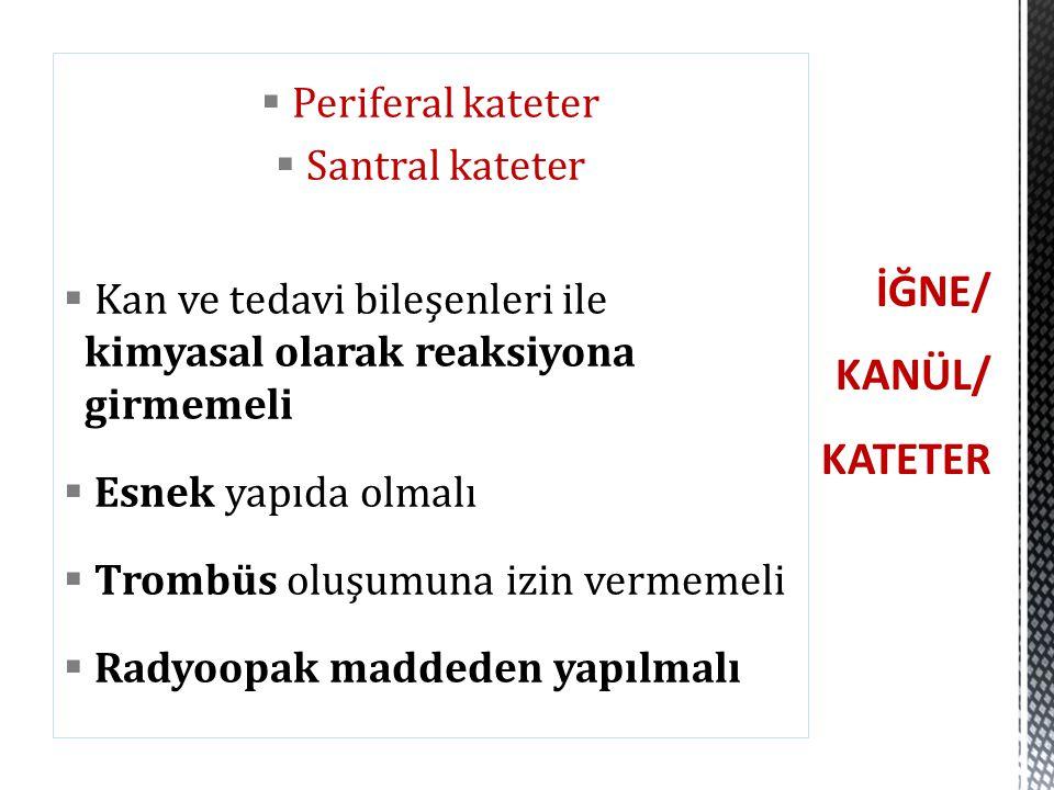 İĞNE/ KANÜL/ KATETER Periferal kateter Santral kateter