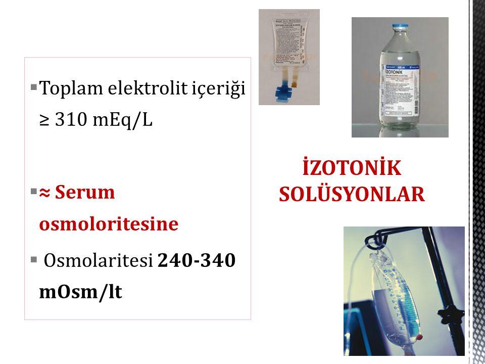 İZOTONİK SOLÜSYONLAR Toplam elektrolit içeriği ≥ 310 mEq/L