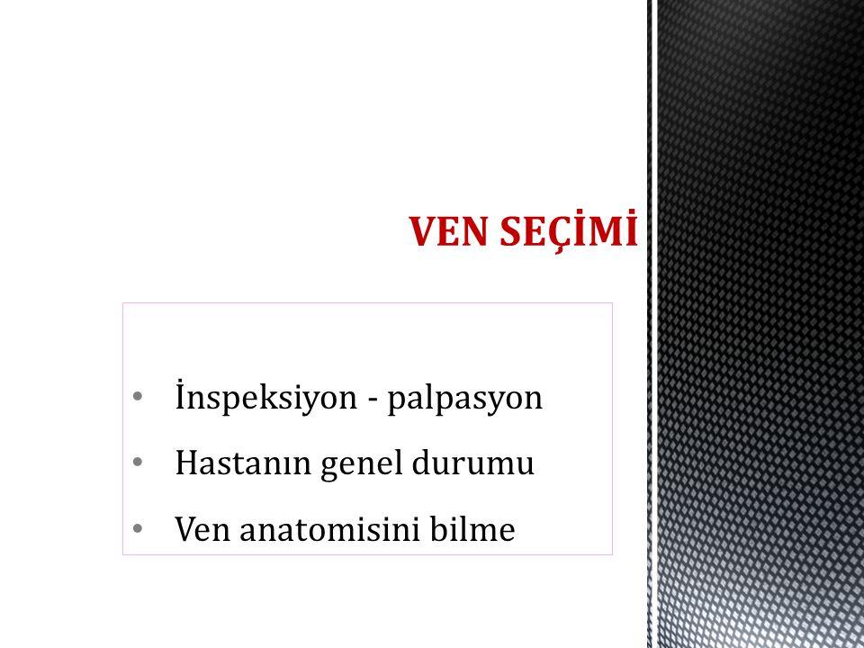 İnspeksiyon - palpasyon Hastanın genel durumu Ven anatomisini bilme
