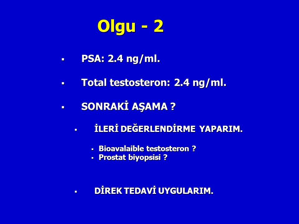 Olgu - 2 PSA: 2.4 ng/ml. Total testosteron: 2.4 ng/ml. SONRAKİ AŞAMA