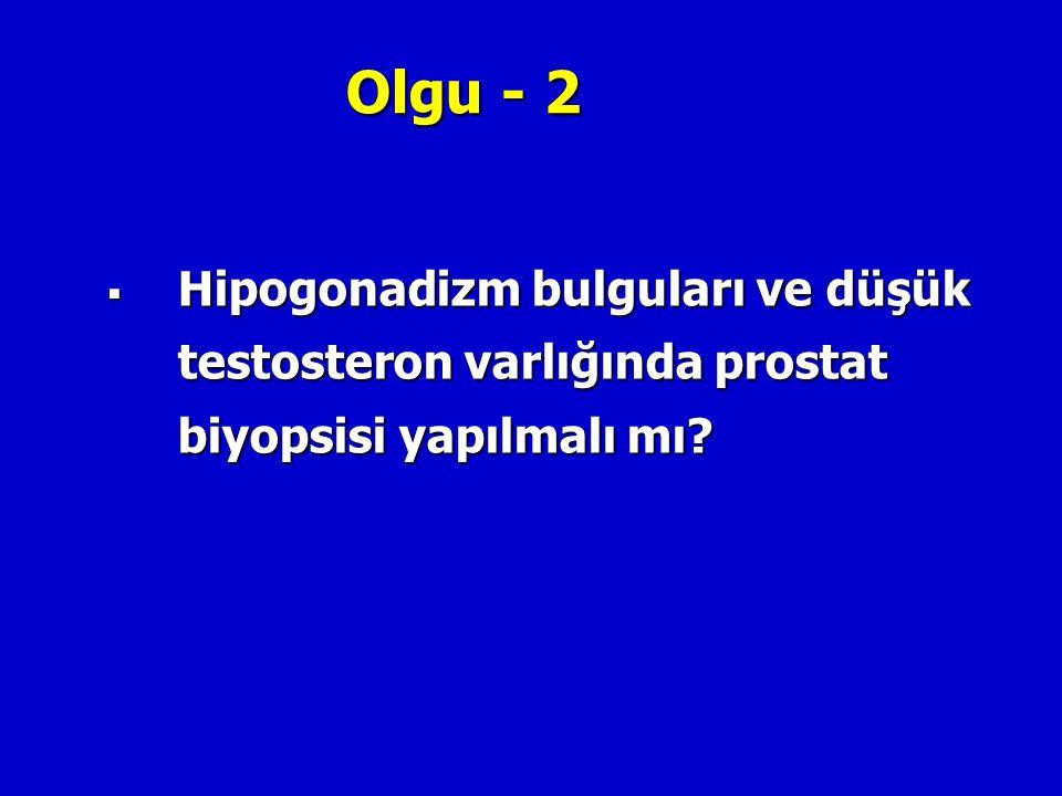 Olgu - 2 Hipogonadizm bulguları ve düşük testosteron varlığında prostat biyopsisi yapılmalı mı 17