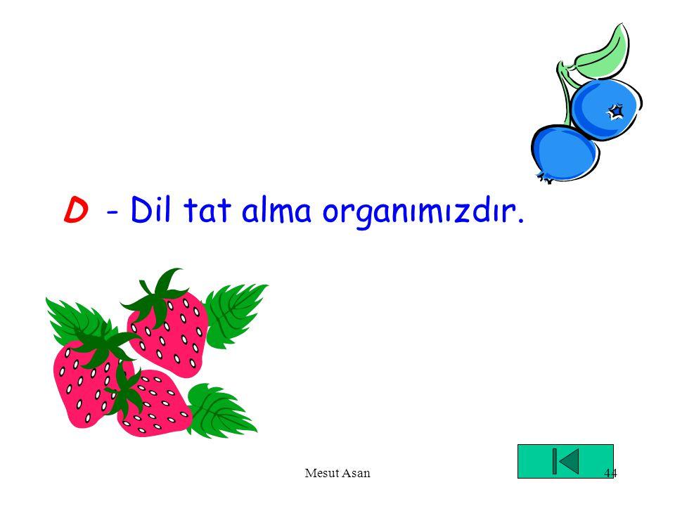 D - Dil tat alma organımızdır.