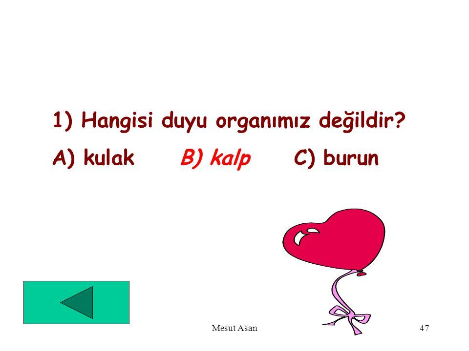 1) Hangisi duyu organımız değildir A) kulak B) kalp C) burun