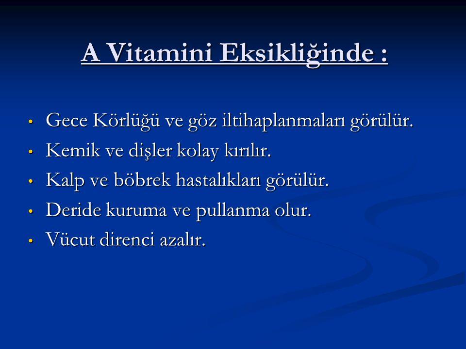 A Vitamini Eksikliğinde :