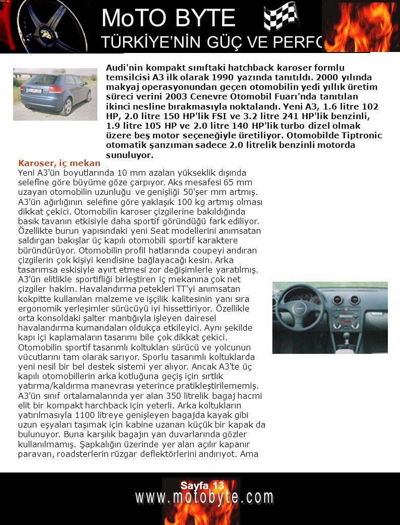 Audi nin kompakt sınıftaki hatchback karoser formlu temsilcisi A3 ilk olarak 1990 yazında tanıtıldı. 2000 yılında makyaj operasyonundan geçen otomobilin yedi yıllık üretim süreci verini 2003 Cenevre Otomobil Fuarı nda tanıtılan ikinci nesline bırakmasıyla noktalandı. Yeni A3, 1.6 litre 102 HP, 2.0 litre 150 HP lik FSI ve 3.2 litre 241 HP lik benzinli, 1.9 litre 105 HP ve 2.0 litre 140 HP lik turbo dizel olmak üzere beş motor seçeneğiyle üretiliyor. Otomobilde Tiptronic otomatik şanzıman sadece 2.0 litrelik benzinli motorda sunuluyor.