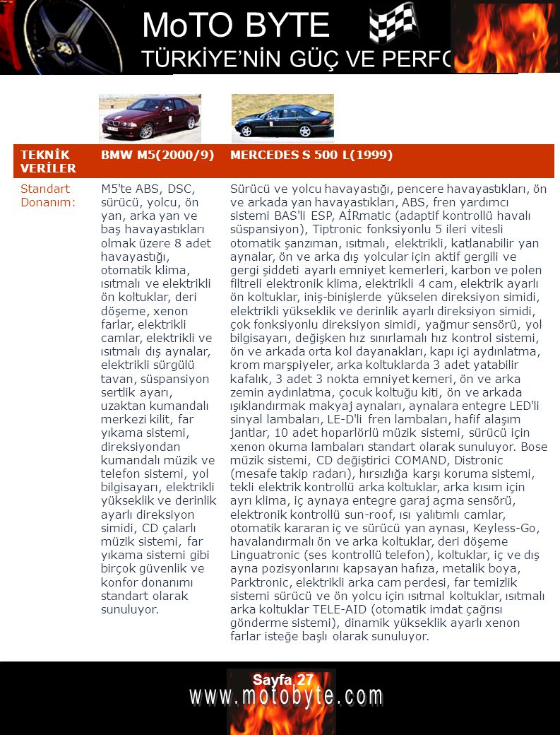 TEKNİK VERİLER BMW M5(2000/9) MERCEDES S 500 L(1999) Standart Donanım: