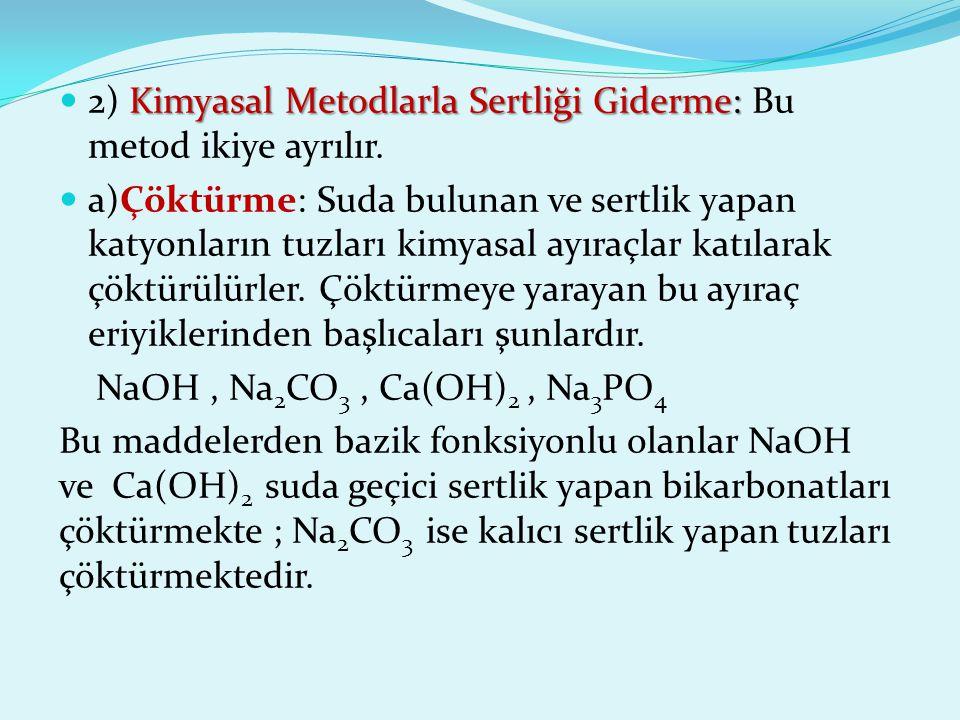 2) Kimyasal Metodlarla Sertliği Giderme: Bu metod ikiye ayrılır.