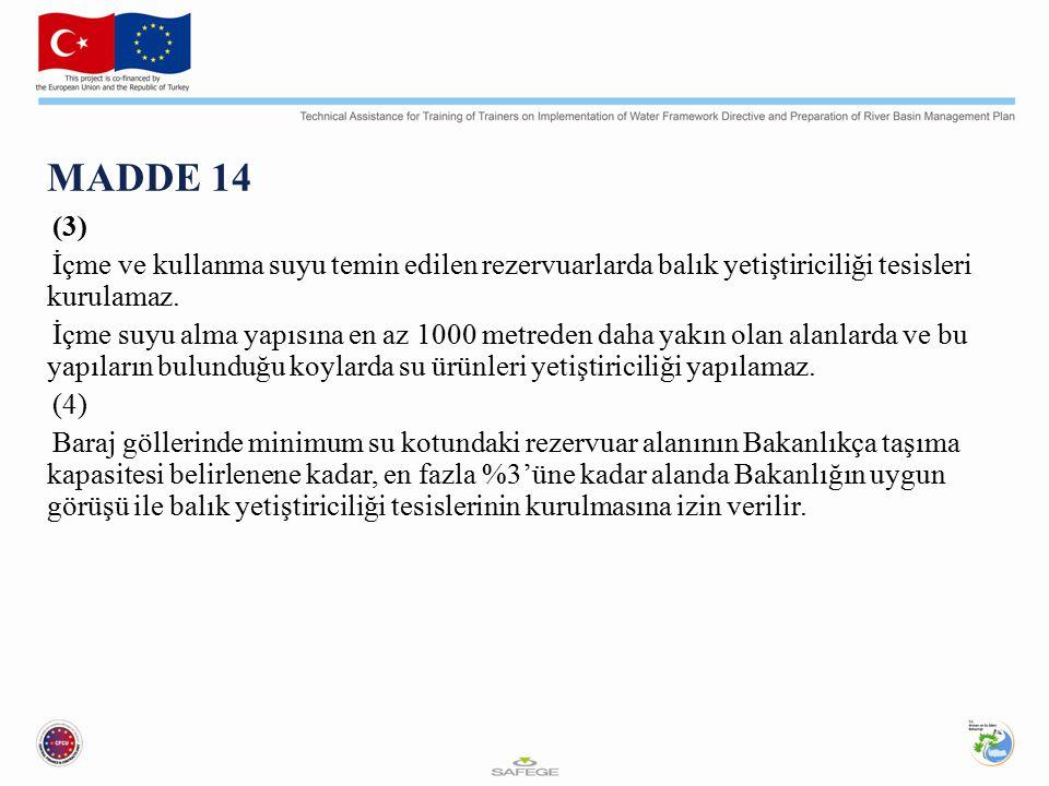 MADDE 14 (3) İçme ve kullanma suyu temin edilen rezervuarlarda balık yetiştiriciliği tesisleri kurulamaz.