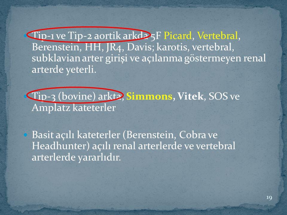 Tip-1 ve Tip-2 aortik arkda 5F Picard, Vertebral, Berenstein, HH, JR4, Davis; karotis, vertebral, subklavian arter girişi ve açılanma göstermeyen renal arterde yeterli.