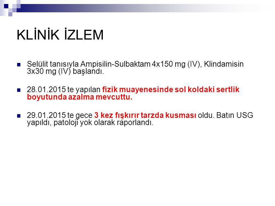 KLİNİK İZLEM Selülit tanısıyla Ampisilin-Sulbaktam 4x150 mg (IV), Klindamisin 3x30 mg (IV) başlandı.