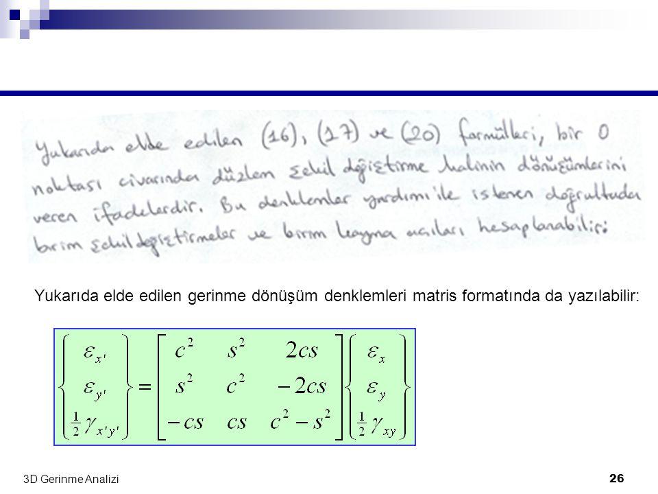 Yukarıda elde edilen gerinme dönüşüm denklemleri matris formatında da yazılabilir: