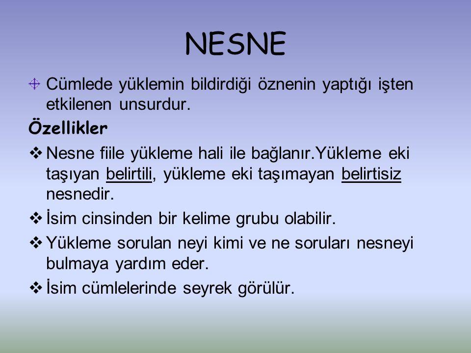 NESNE Cümlede yüklemin bildirdiği öznenin yaptığı işten etkilenen unsurdur. Özellikler.