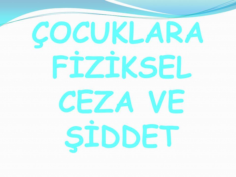 ÇOCUKLARA FİZİKSEL CEZA VE ŞİDDET