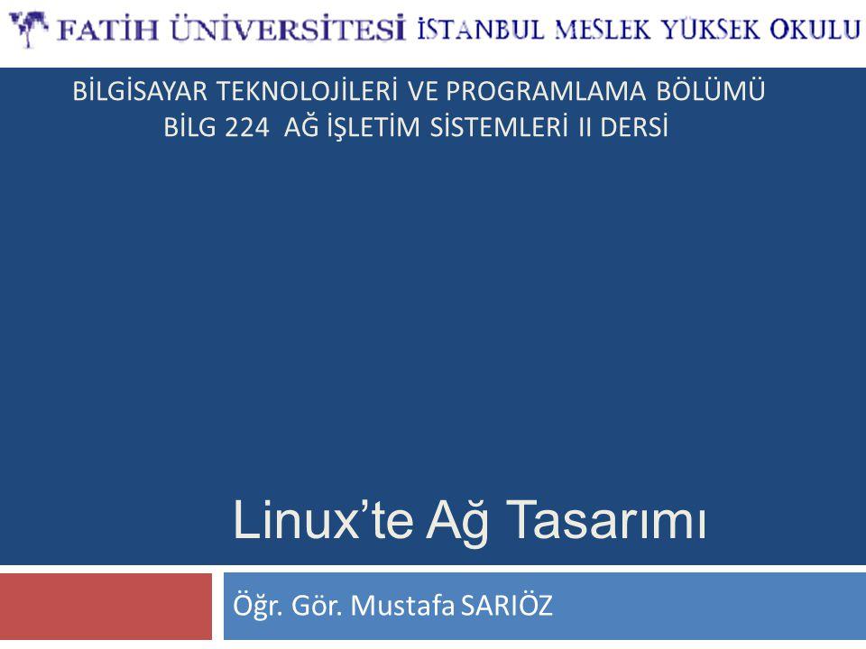 Linux'te Ağ Tasarımı Öğr. Gör. Mustafa SARIÖZ