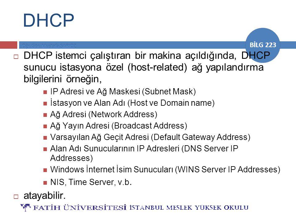 DHCP DHCP istemci çalıştıran bir makina açıldığında, DHCP sunucu istasyona özel (host-related) ağ yapılandırma bilgilerini örneğin,