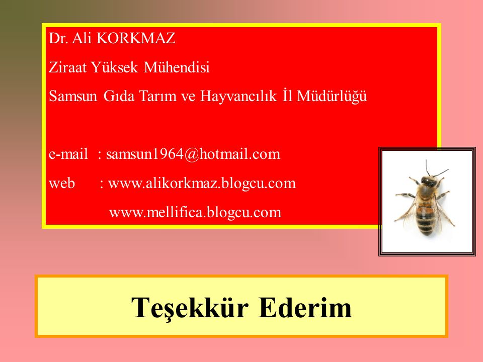 Teşekkür Ederim Dr. Ali KORKMAZ Ziraat Yüksek Mühendisi