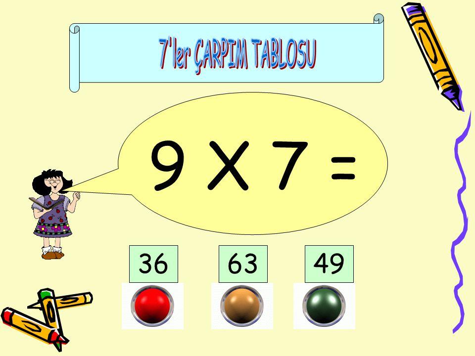 7 ler ÇARPIM TABLOSU 9 X 7 = 36 63 49