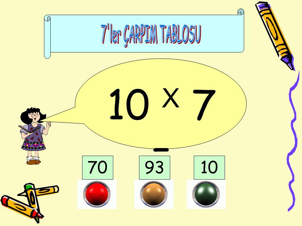 7 ler ÇARPIM TABLOSU 10 X 7 = 70 93 10