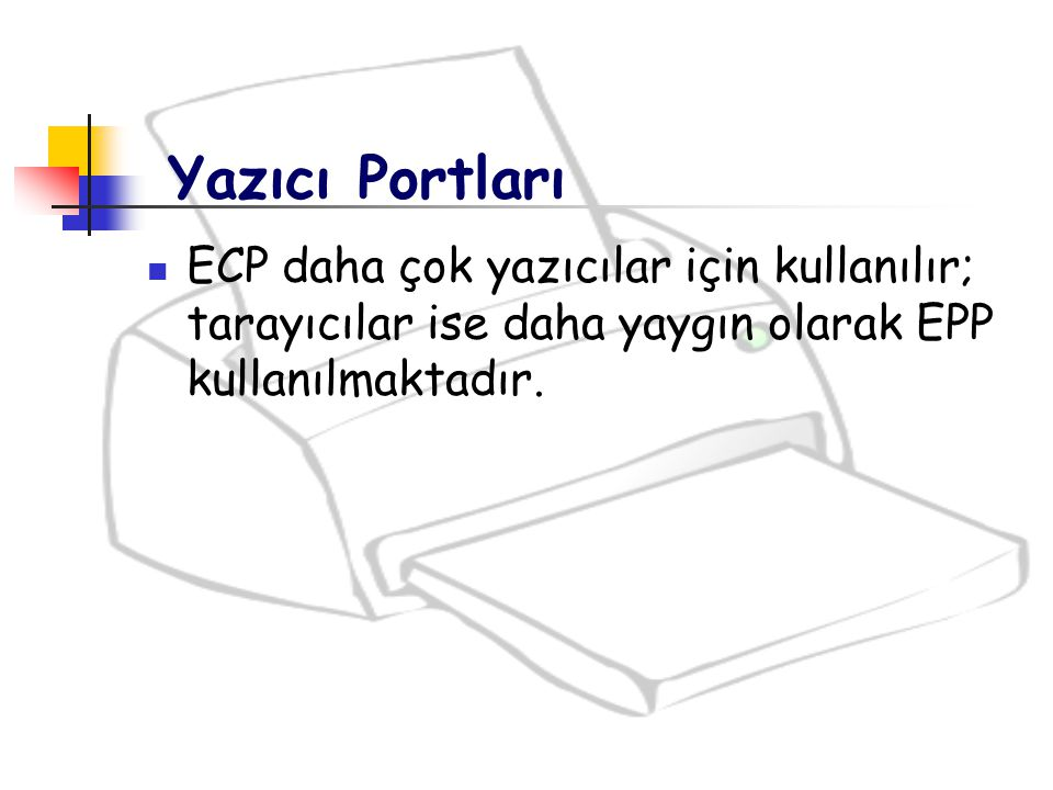 Yazıcı Portları ECP daha çok yazıcılar için kullanılır; tarayıcılar ise daha yaygın olarak EPP kullanılmaktadır.