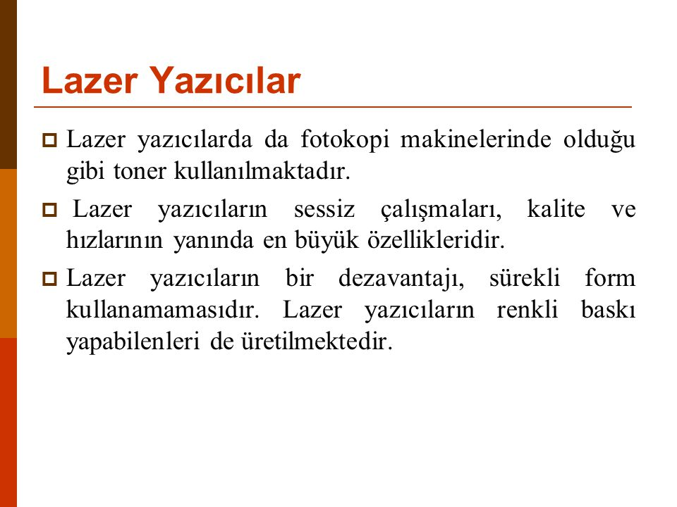 Lazer Yazıcılar Lazer yazıcılarda da fotokopi makinelerinde olduğu gibi toner kullanılmaktadır.