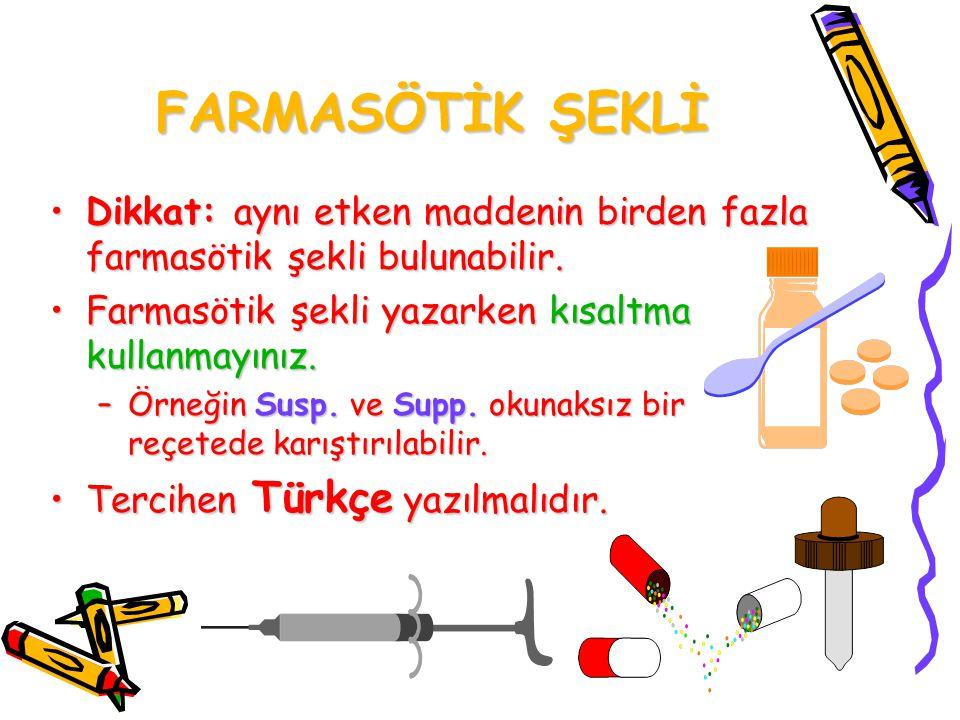 FARMASÖTİK ŞEKLİ Dikkat: aynı etken maddenin birden fazla farmasötik şekli bulunabilir. Farmasötik şekli yazarken kısaltma kullanmayınız.