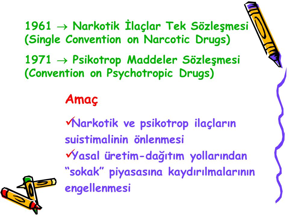 1961  Narkotik İlaçlar Tek Sözleşmesi (Single Convention on Narcotic Drugs)